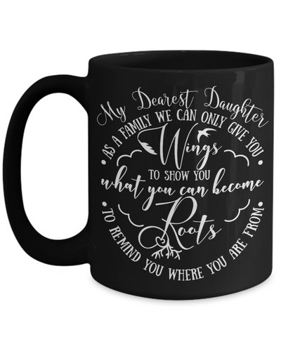 Daughter Family Gives You  Wings and Roots Black Mug a Beautiful Gift Novelty Birthday Graduation Coffee Cup