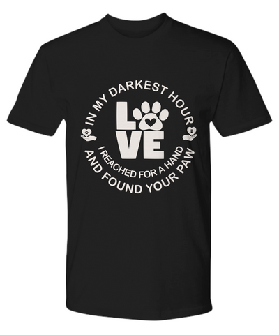 My Darkest Hour I Found Your Paw Ladies Men's T-Shirt Gift Dog Cat Love Emotional Support Tee