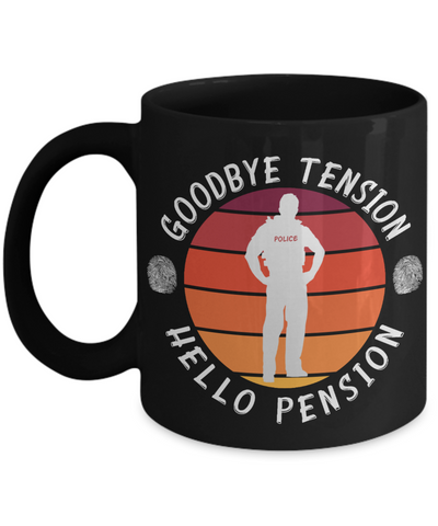 Police Retirement Black Mug Gift Goodbye Tension Hello Pension Retire Happy Good Luck Novelty Cup