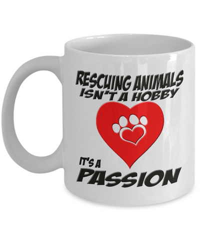Dog lover Mug, Rescuing Animals Isn't a Hobby, It's A Passion, Animal Rescue Coffee Mug