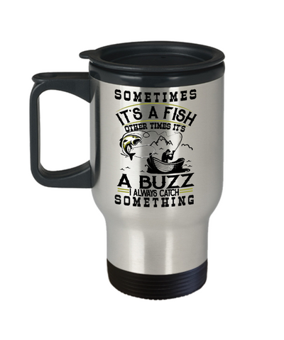 Fishing Buzz Catch Something Travel Mug Gift For Fisher Addict Novelty Hobby Cup