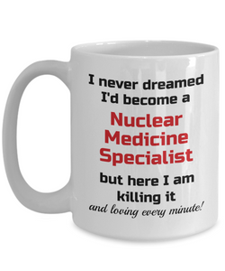 Occupation Mug I Never Dreamed I'd Become a Nuclear Medicine Specialist Unique Novelty Birthday Christmas Gifts Humor Quote Ceramic Coffee Tea Cup