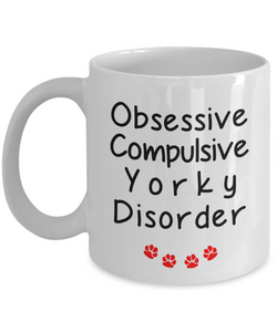 Obsessive Compulsive Yorky Disorder Mug Funny Dog Novelty Birthday Humor Quotes Gifts