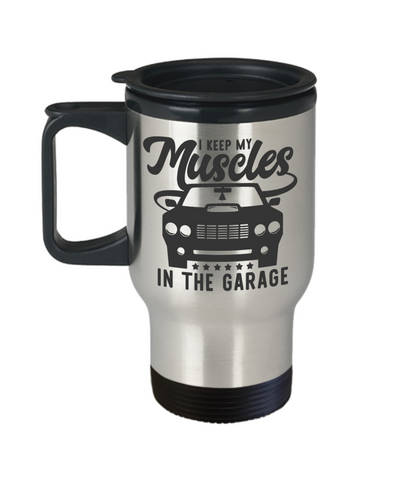 I Keep My Muscles In The Garage Insulated Travel Mug With Lid Gift Novelty Birthday Coffee Cup