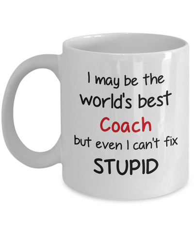 Image of Coach Occupation Mug Funny World's Best Can't Fix Stupid Unique Novelty Birthday Christmas Gifts Ceramic Coffee Cup