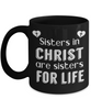 Sisters in Christ Are For Life Faith Black Mug Gift for Sister Novelty Coffee Cup
