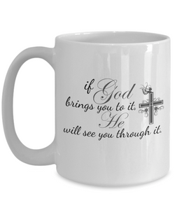 "Gift Mug for Strength and faith, ""If God Brings You to It, He Will See You Through It."""