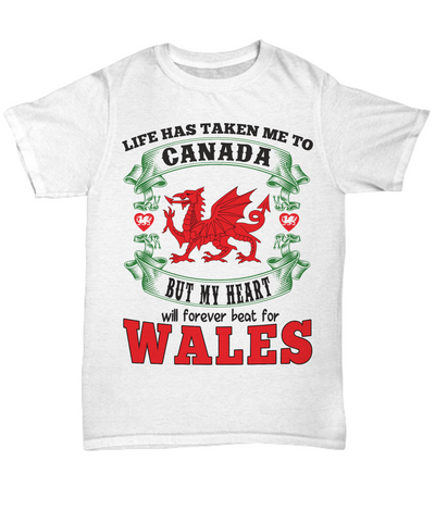Life Took Me To Canada My Heart Belongs in Wales Shirt Gift Welsh Patriotism Novelty T-Shirt