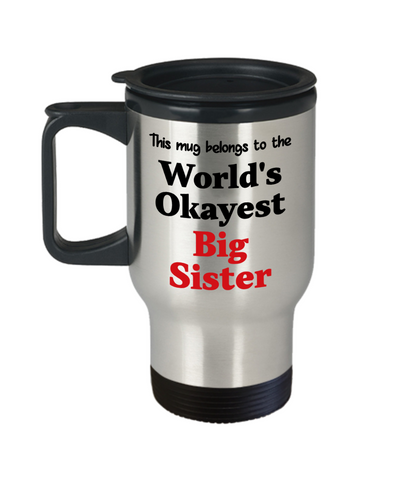 Image of World's Okayest Big Sister Insulated Travel Mug With Lid Family Gift Novelty Birthday Thank You Appreciation Coffee Cup