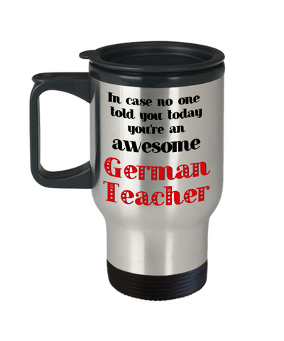 Image of German Teacher Occupation Travel Mug With Lid In Case No One Told You Today You're Awesome Unique Novelty Appreciation Gifts Coffee Cup