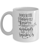 "Gift Mug for Friend ""Dance With Fairies, Ride a Unicorn, Swim With Mermaids, Chase Rainbows"""