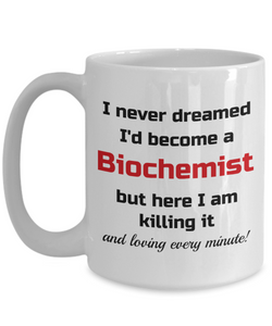 Occupation Mug I Never Dreamed I'd Become a Biochemist Unique Novelty Birthday Christmas Gifts Humor Quote Ceramic Coffee Tea Cup
