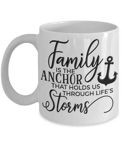 Family is the Anchor That Holds Us Through Life's Storms Mug Gift for Support of Loved Ones Coffee Cup