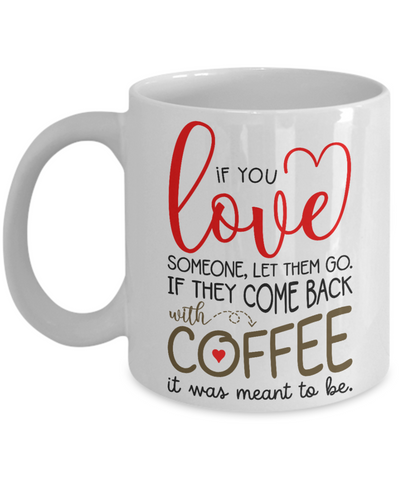 Image of Love Someone Let Them Go Mug Come Back With Coffee It's Meant To Be Gift Funny Novelty Birthday Ceramic Cup
