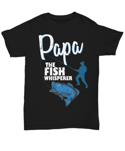 Papa The Fish Whisperer Shirt Gift for Dad Grandpa Fishing Addict Tee