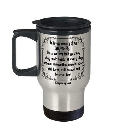 Image of In Loving Memory of My Grandma Gift Travel Mug  With Lid Those we love don't go away they walk beside us every day..  Memorial Remembrance Coffee Tea Cup