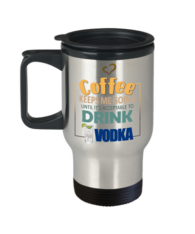 Image of Coffee Keeps Me Going Vodka Drinker Addict Travel Mug With Lid Novelty Birthday Christmas Gifts for Men and Women Tea Cup