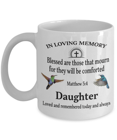 Daughter Memorial Matthew 5:4 Blessed Are Those That Mourn Faith Mug They Will be Comforted Remembrance Gift Support and Strength Coffee Cup