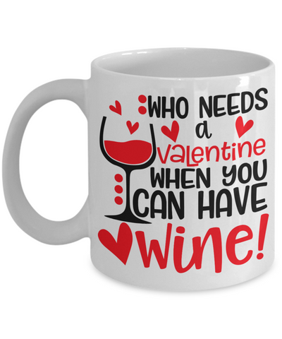 Who needs a Valentine When You can Have Wine Mug Novelty Birthday Valentine's Day Gift Ceramic Coffee Cup