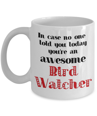 Image of Bird Watcher Occupation Mug In Case No One Told You Today You're Awesome Unique Novelty Appreciation Gifts Ceramic Coffee Cup