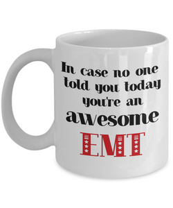EMT Occupation Mug In Case No One Told You Today You're Awesome Unique Novelty Appreciation Gifts Ceramic Coffee Cup