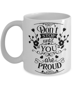 Motivational Coffee Mug Gift Don't Stop Until You Are Proud Inspirational Gift Ceramic Coffee Mug