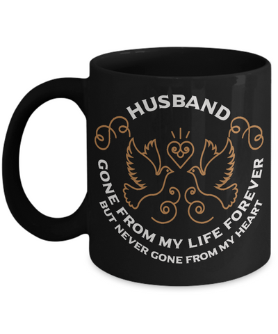 Husband Memorial Gift Black Mug Gone From My Life Always in My Heart Remembrance Memory Cup