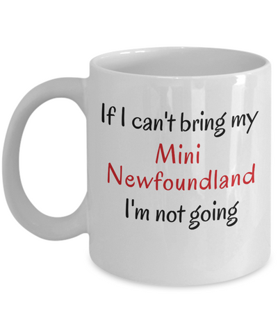 Image of If I Cant Bring My Mini Newfoundland Dog Mug Novelty Birthday Humor Quotes Unique Gifts