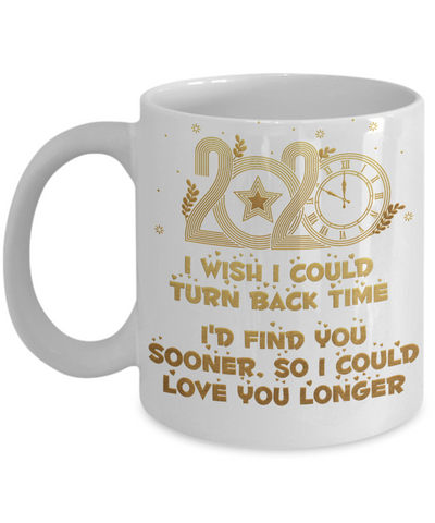Image of 2020 New Year Gift Mug Turn Back Time Find You Sooner Love You Longer Novelty Cup