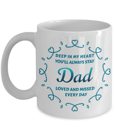 Dad Memorial Mug Gift Deep in My Heart Loved and Missed Every Day Remembrance Ceramic Coffee Cup