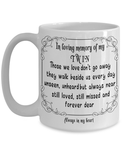 Image of In Loving Memory of My Twin Gift Mug Those we love don't go away they walk beside us every day.. Memorial Remembrance Ceramic Coffee Tea Cup