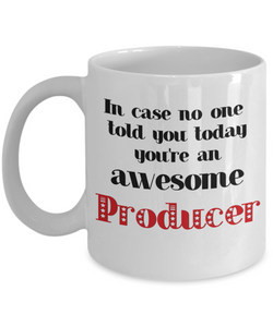 Producer Occupation Mug In Case No One Told You Today You're Awesome Unique Novelty Appreciation Gifts Ceramic Coffee Cup