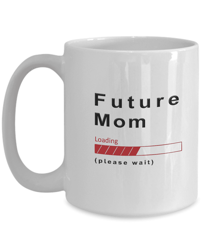 Image of Future Mom Loading Please Wait Coffee Mug Gifts for Moms to Be Mom in Training Cups