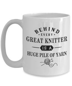 Knitting Gift, Behind Every Great Knitter is a Huge Pile of Yarn, Gift for Knitting Enthusiast