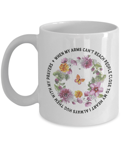 Image of Faith Gift for Family, When my arms can't reach people... Gift Mug for Loved Ones