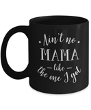 Funny gift for Mama, Ain't No Mama Like The One I Got, Mom gift
