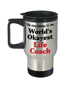 World's Okayest Life Coach Insulated Travel Mug With Lid Occupational Gift Novelty Birthday Thank You Appreciation Coffee Cup