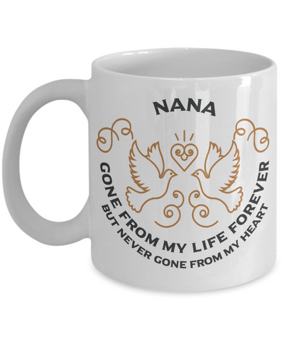 Nana Memorial Gift Mug Gone From My Life Always in My Heart Remembrance Memory Cup