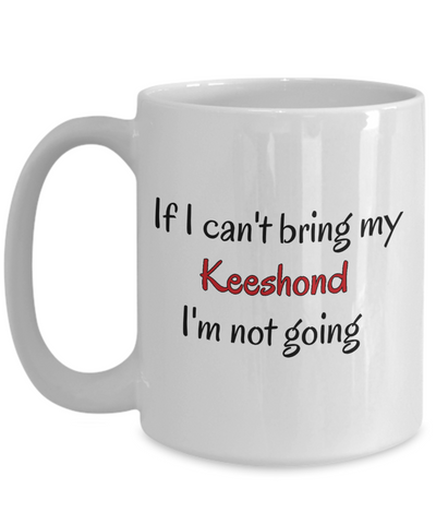 If I Cant Bring My Keeshond Mug Novelty Birthday Gifts Humor Quotes Unique Gifts