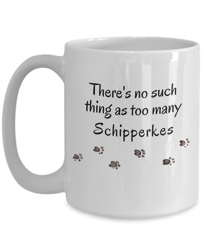 Schipperke Mom Dad Mug  There's No Such Thing as Too Many Dogs Unique Mug Gifts