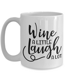 Wine Coffee Mug Wine a Little Laugh a Lot Funny Teacup Gift for Women