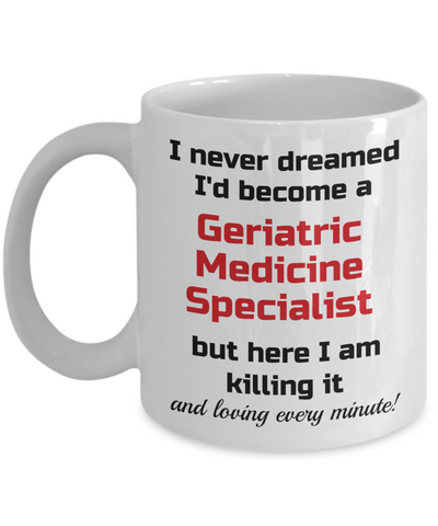 Image of Occupation Mug I Never Dreamed I'd Become a Geriatric Medicine Specialist Unique Novelty Birthday Christmas Gifts Humor Quote Ceramic Coffee Tea Cup