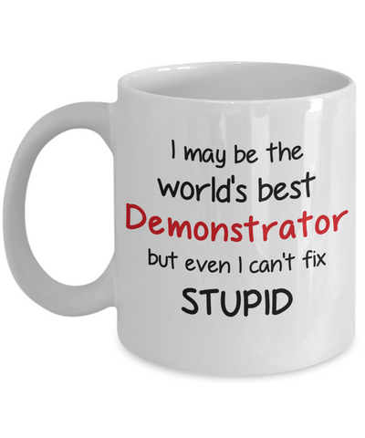 Image of Demonstrator Occupation Mug Funny World's Best Can't Fix Stupid Unique Novelty Birthday Christmas Gifts Ceramic Coffee Cup