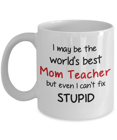 Image of Mom Teacher Occupation Mug Funny World's Best Can't Fix Stupid Unique Novelty Birthday Christmas Gifts Ceramic Coffee Cup