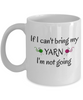 Funny Knitting Mug If I Cant Bring My Yarn Novelty Birthday Gifts Mug  Humor Quotes Unique Work Cup