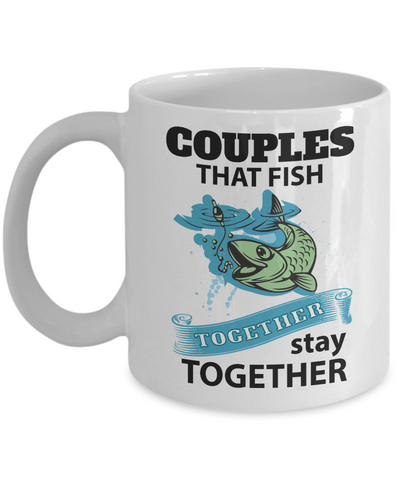 Couples That Fish Together Stay Together Mug Gift for Fisherman Fish Addict Novelty Birthday Ceramic Coffee Cup