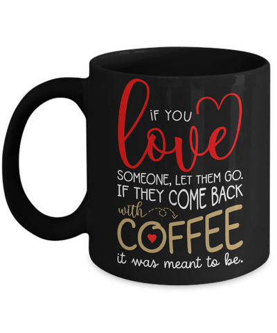 Love Someone Let Them Go Black Mug Come Back With Coffee It's Meant To Be Gift Funny Novelty Birthday Ceramic Cup