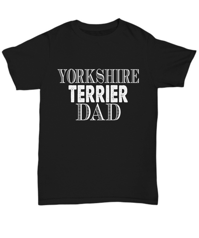 Yorkshire Terrier Dad Dog Black T-Shirt Happy Birthday Father's Day Novelty Gift Shirt