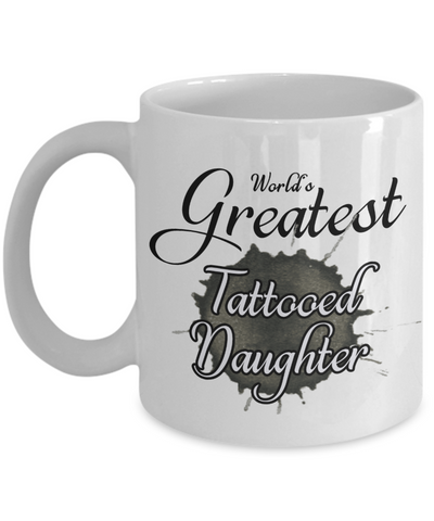 Image of World's Greatest Tattooed Daughter Mug Unique Novelty Birthday Christmas Gifts Ceramic Coffee Cup Gifts