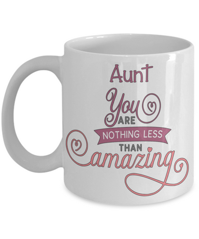 Aunt You Are Nothing Less Than Amazing Mug Inspirational Love You Family Day Gift Novelty Birthday Ceramic Coffee Cup